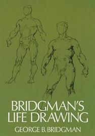 Bridgman's Life Drawing by George B Bridgman