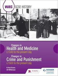 WJEC GCSE History Changes in Health and Medicine c.1340 to the present day and Changes in Crime and Punishment, c.1500 to the present day by R.Paul Evans