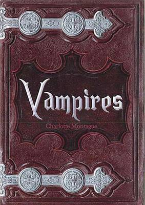 Vampires: From Dracula to Twilight: The Complete Guide to Vampire Mythology by Charlotte Montague image