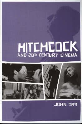 Hitchcock and Twentieth-Century Cinema by John Orr
