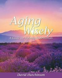 Aging Wisely by David Hutchinson