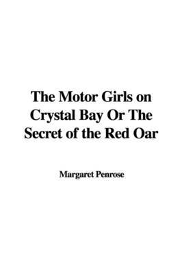 The Motor Girls on Crystal Bay or the Secret of the Red Oar by Margaret Penrose image
