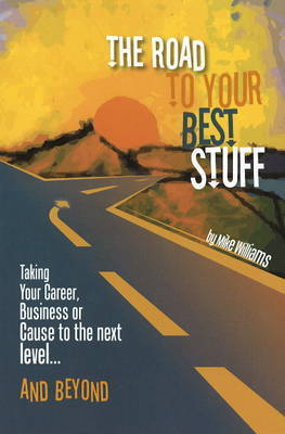 The Road to Your Best Stuff by Mike Williams