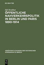 Offentliche Nahverkehrspolitik in Berlin Und Paris 1890-1914 by Elfi Bendikat