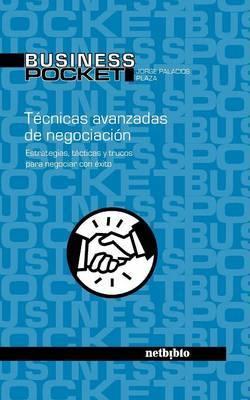 Tecnicas Avanzadas De Negociacion by Jorge Palacios Plaza image