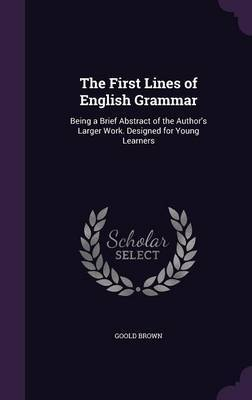 The First Lines of English Grammar by Goold Brown