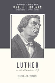Luther on the Christian Life by Carl R. Trueman