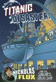 Titanic Disaster!: Nickolas Flux and the Sinking of the Great Ship by Nel Yomtov