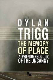 The Memory of Place by Dylan Trigg