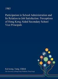 Participation in School Administration and Its Relation to Job Satisfaction by Kai-Keung Tsang