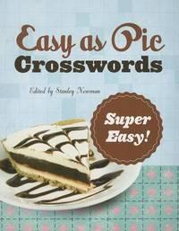 Easy as Pie Crosswords: Super Easy! by Stanley Newman