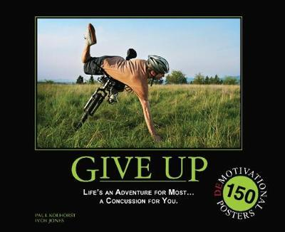 Give Up: Life's an Adventure for Most... a Concussion for You. by Paul Koehorst image