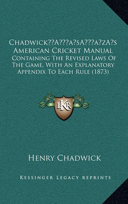 Chadwicka Acentsacentsa A-Acentsa Acentss American Cricket Manual: Containing the Revised Laws of the Game, with an Explanatory Appendix to Each Rule (1873) by Henry Chadwick image