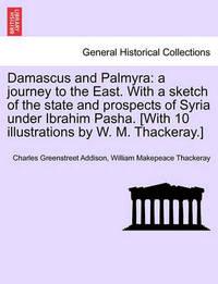 Damascus and Palmyra by Charles Greenstreet Addison