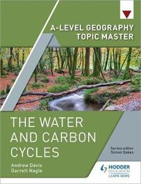 A-level Geography Topic Master: The Water and Carbon Cycles by Garrett Nagle