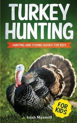 Turkey Hunting for Kids by Isiah Maxwell