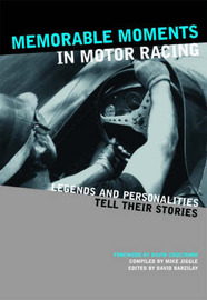Memorable Moments in Motor Racing: Legends and Personalities Tell Their Stories image