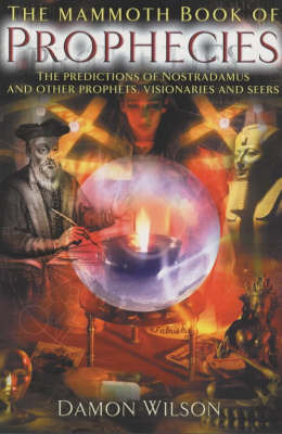The Mammoth Book of Prophecies: The Predictions of Nostradamus and Other Prophets, Visionaries and Seers by Damon Wilson image