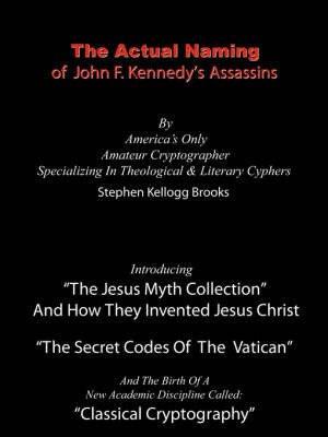 The Actual Naming of John F. Kennedy's Assassins: The Vatican Ciphers by Stephen , Kellogg Brooks image