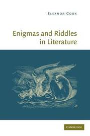 Enigmas and Riddles in Literature by Eleanor Cook