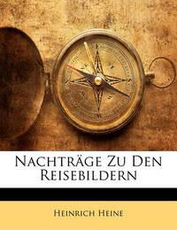 Nachtrge Zu Den Reisebildern by Heinrich Heine