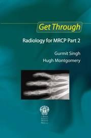 Get Through Radiology for MRCP Part 2 by Gurmit Singh