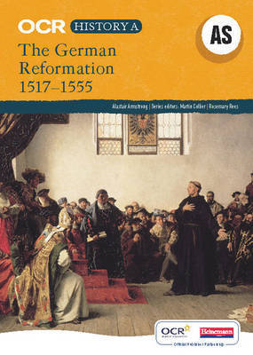 OCR A Level History A: The German Reformation 1517-1555 by Alistair Armstrong