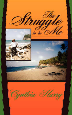The Struggle to Be Me by Cynthia Harry