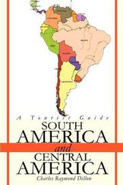 South America and Central America: A Tourist Guide by Charles R. Dillon image