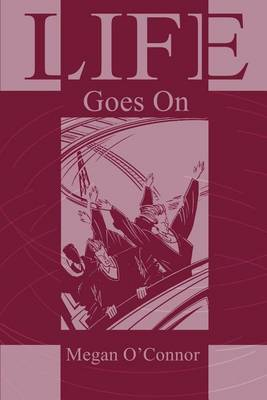 Life Goes on by Megan O'Connor