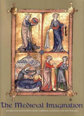 The Medieval Imagination: Illuminated Manuscripts from Cambridge, Australia and New Zealand
