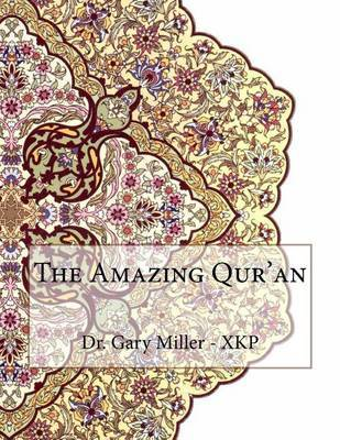The Amazing Qur'an by Dr Gary Miller - Xkp image