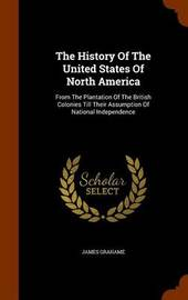 The History of the United States of North America by James Grahame