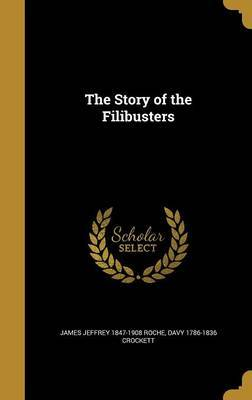 The Story of the Filibusters by James Jeffrey 1847-1908 Roche
