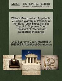 William Marcus et al., Appellants, V. Search Warrant of Property at 104 East Tenth Street, Kansas City, U.S. Supreme Court Transcript of Record with Supporting Pleadings by Morris A Shenker