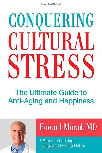 Conquering Cultural Stress: The Ultimate Guide to Anti-Aging and Happiness by Howard M D Murad