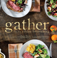 Gather: The Art Of Paleo Entertaining by Hayley Mason