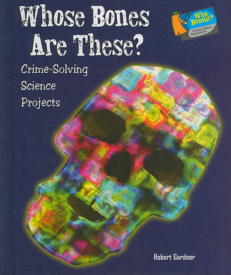 Whose Bones Are These? by Robert Gardner