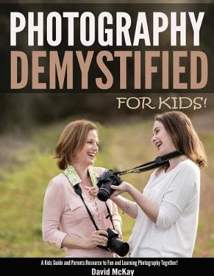 Photography Demystified - For Kids! by David McKay image