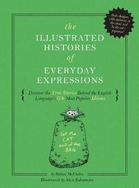 The Illustrated Histories of Everyday Expressions by Whalen Book Works