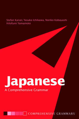 Japanese: A Comprehensive Grammar by Stefan Kaiser