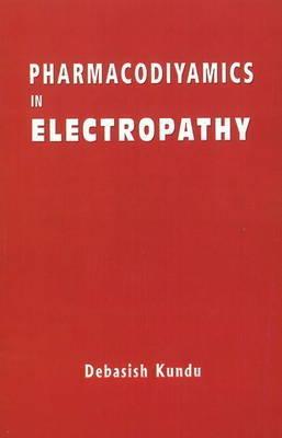 Pharmacodynamics in Electropathy by Kundu Debashish