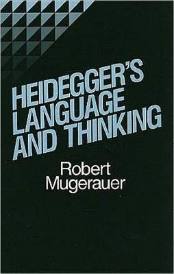 Heidegger's Language and Thinking by Robert Mugerauer