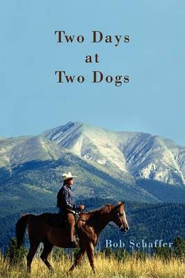 Two Days at Two Dogs: A Western Novel by Bob Schaffer