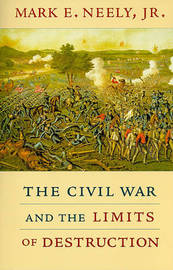 The Civil War and the Limits of Destruction by Mark E Neely image