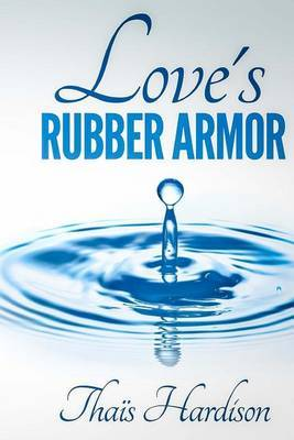 Love's Rubber Armor by Thais Hardison