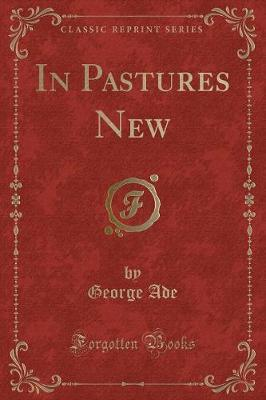 In Pastures New (Classic Reprint) by George Ade image
