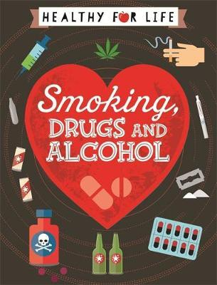 Healthy for Life: Smoking, drugs and alcohol by Anna Claybourne image