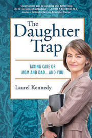 The Daughter Trap: Taking Care of Mom and Dad...and You by Laurel Kennedy image