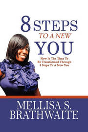 8 Steps to a New You by Mellisa Brathwaite